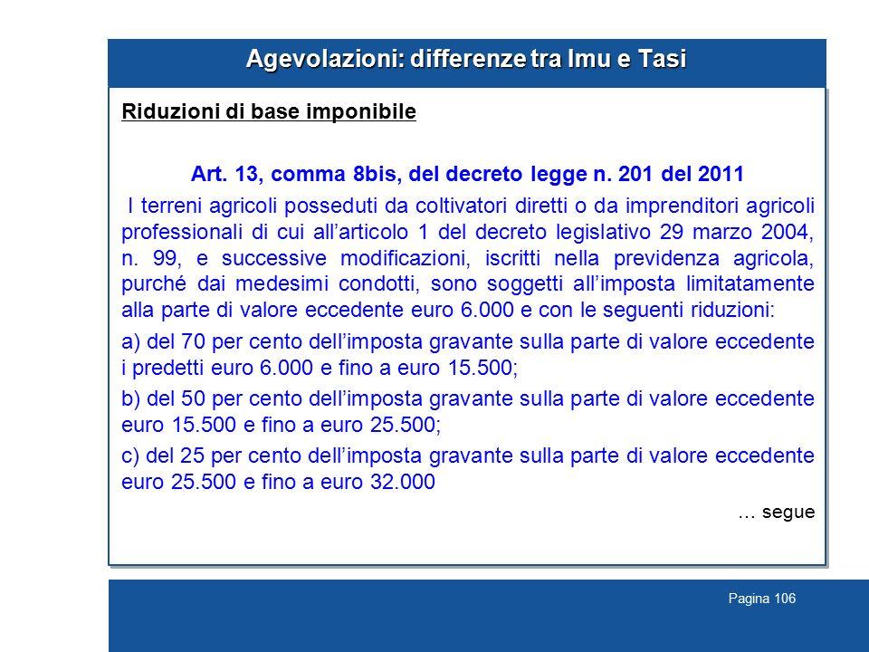 Pagina 106 Agevolazioni: differenze tra Imu e Tasi Riduzioni di base imponibile Art. 13, comma 8bis, del decreto legge n. 201 del 2011 I terreni agric