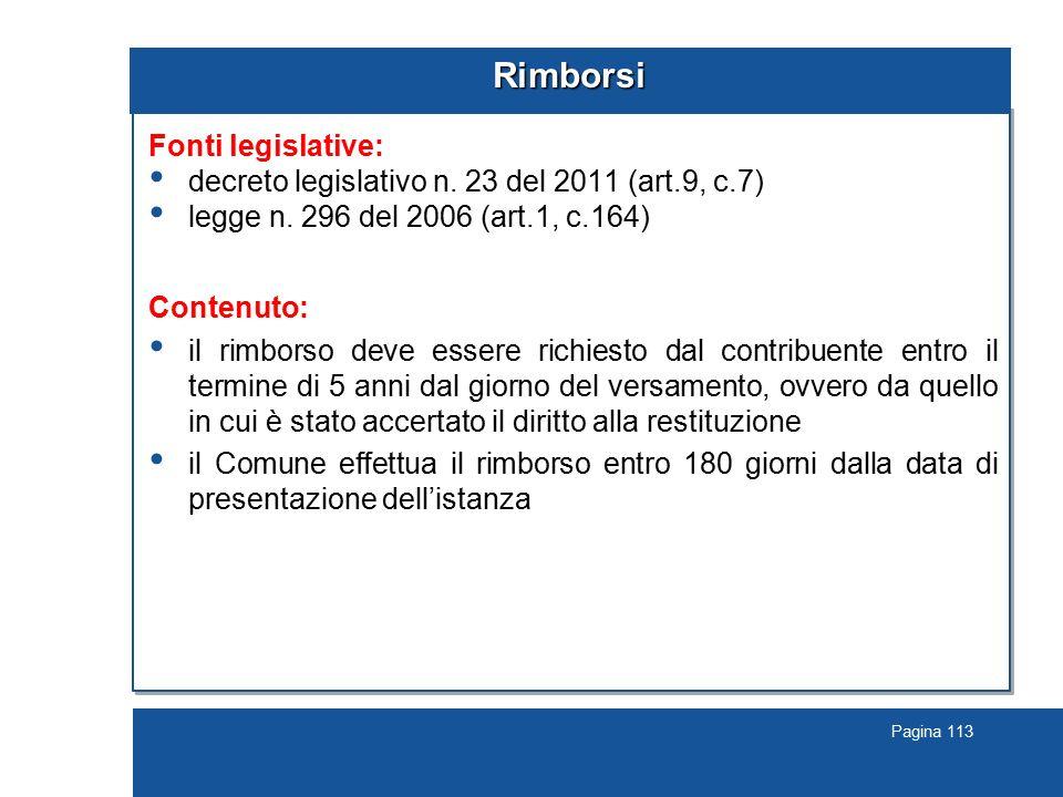 Pagina 113 Rimborsi Fonti legislative: decreto legislativo n. 23 del 2011 (art.9, c.7) legge n. 296 del 2006 (art.1, c.164) Contenuto: il rimborso dev