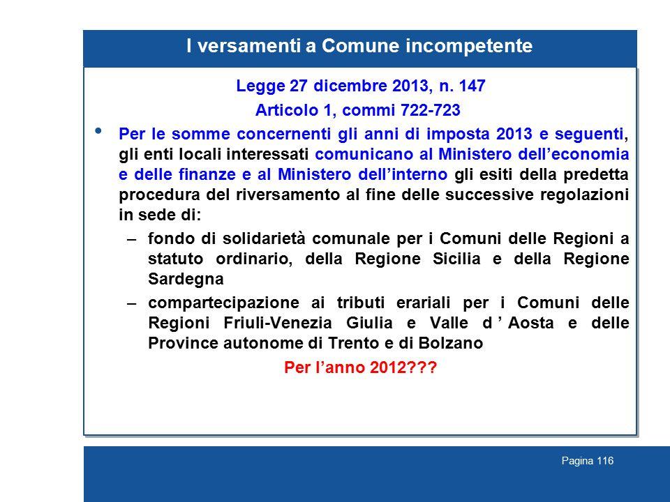 Pagina 116 I versamenti a Comune incompetente Legge 27 dicembre 2013, n. 147 Articolo 1, commi 722-723 Per le somme concernenti gli anni di imposta 20