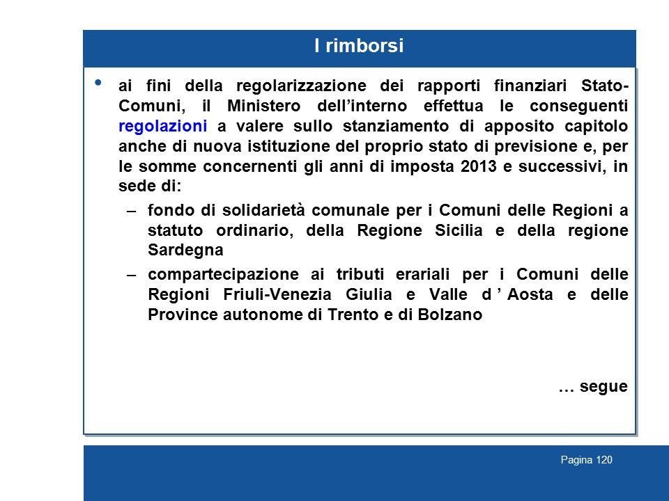 Pagina 120 I rimborsi ai fini della regolarizzazione dei rapporti finanziari Stato- Comuni, il Ministero dell'interno effettua le conseguenti regolazi