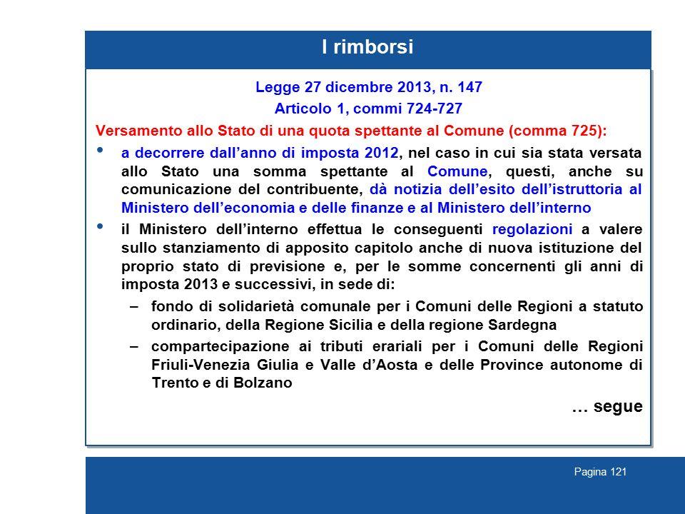 Pagina 121 I rimborsi Legge 27 dicembre 2013, n. 147 Articolo 1, commi 724-727 Versamento allo Stato di una quota spettante al Comune (comma 725): a d