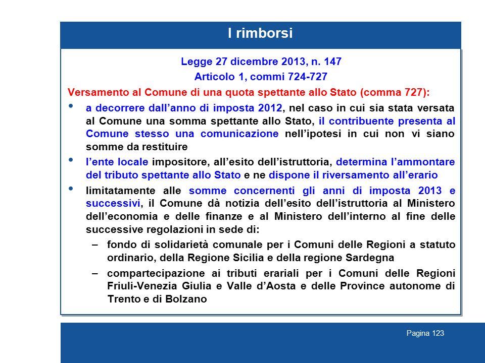 Pagina 123 I rimborsi Legge 27 dicembre 2013, n. 147 Articolo 1, commi 724-727 Versamento al Comune di una quota spettante allo Stato (comma 727): a d