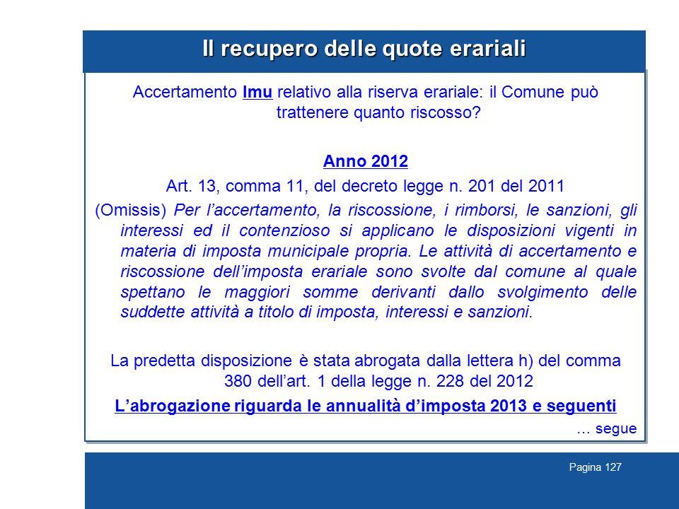 Pagina 127 Il recupero delle quote erariali Accertamento Imu relativo alla riserva erariale: il Comune può trattenere quanto riscosso? Anno 2012 Art.