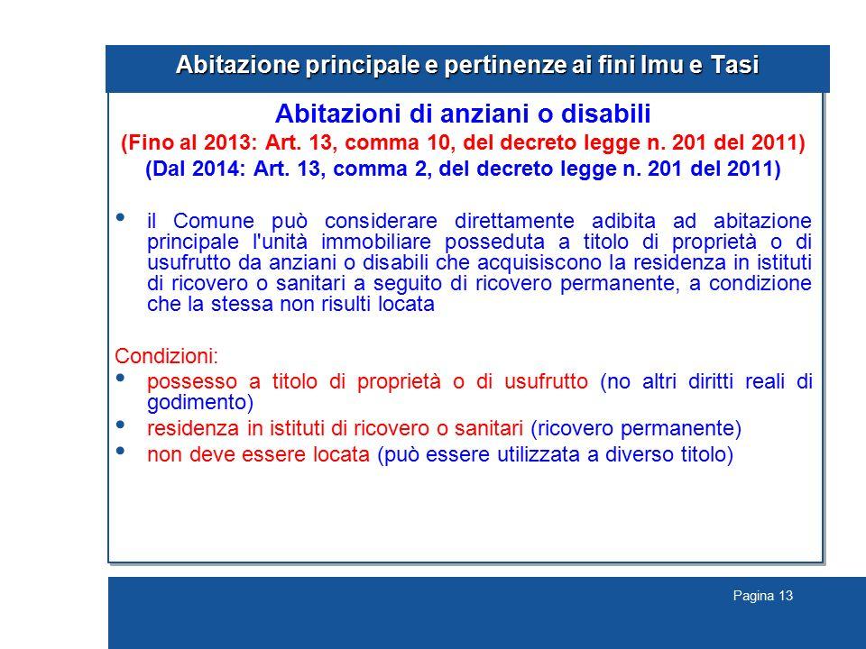 Pagina 13 Abitazione principale e pertinenze ai fini Imu e Tasi Abitazioni di anziani o disabili (Fino al 2013: Art. 13, comma 10, del decreto legge n