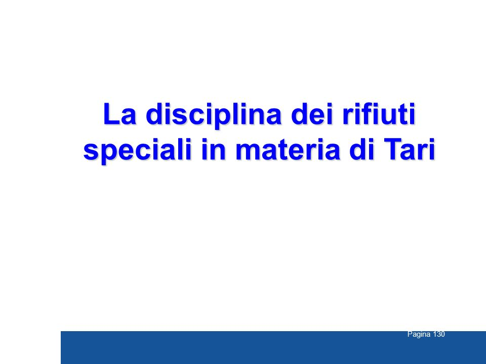 Pagina 130 La disciplina dei rifiuti speciali in materia di Tari