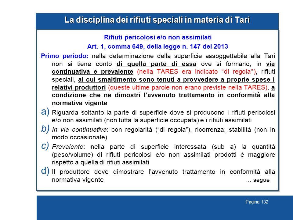 Pagina 132 La disciplina dei rifiuti speciali in materia di Tari Rifiuti pericolosi e/o non assimilati Art. 1, comma 649, della legge n. 147 del 2013