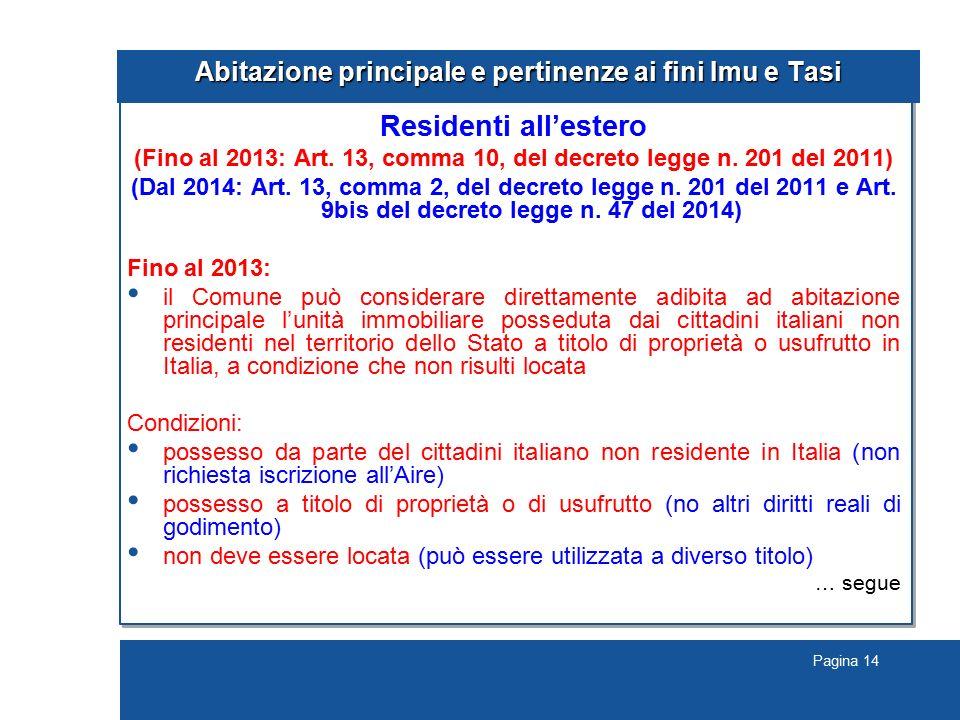 Pagina 14 Abitazione principale e pertinenze ai fini Imu e Tasi Residenti all'estero (Fino al 2013: Art. 13, comma 10, del decreto legge n. 201 del 20