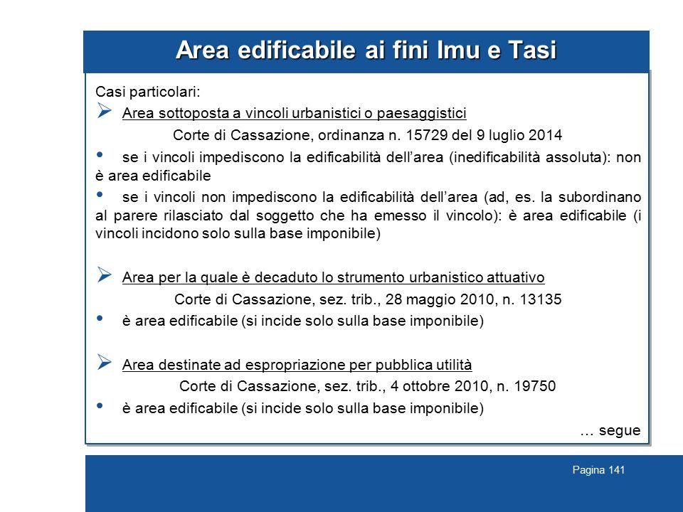 Pagina 141 Area edificabile ai fini Imu e Tasi Casi particolari:  Area sottoposta a vincoli urbanistici o paesaggistici Corte di Cassazione, ordinanz
