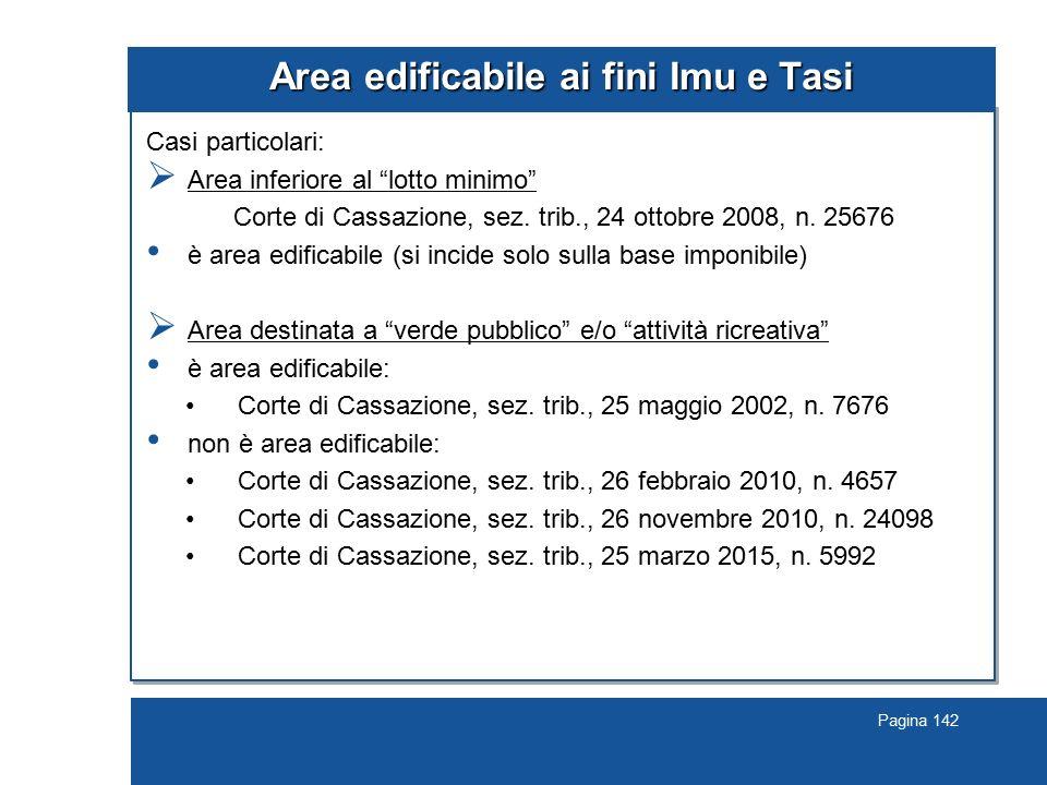 """Pagina 142 Area edificabile ai fini Imu e Tasi Casi particolari:  Area inferiore al """"lotto minimo"""" Corte di Cassazione, sez. trib., 24 ottobre 2008,"""