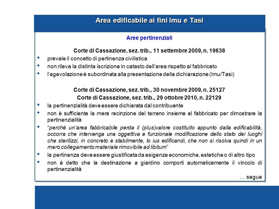 Area edificabile ai fini Imu e Tasi Aree pertinenziali Corte di Cassazione, sez. trib., 11 settembre 2009, n. 19638 prevale il concetto di pertinenza