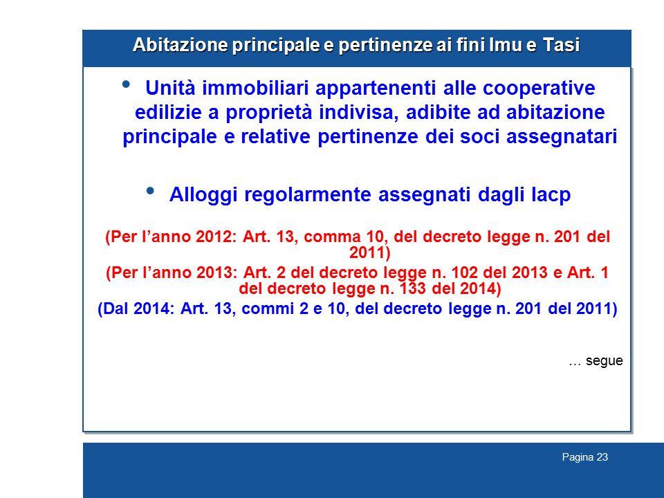 Pagina 23 Abitazione principale e pertinenze ai fini Imu e Tasi Unità immobiliari appartenenti alle cooperative edilizie a proprietà indivisa, adibite