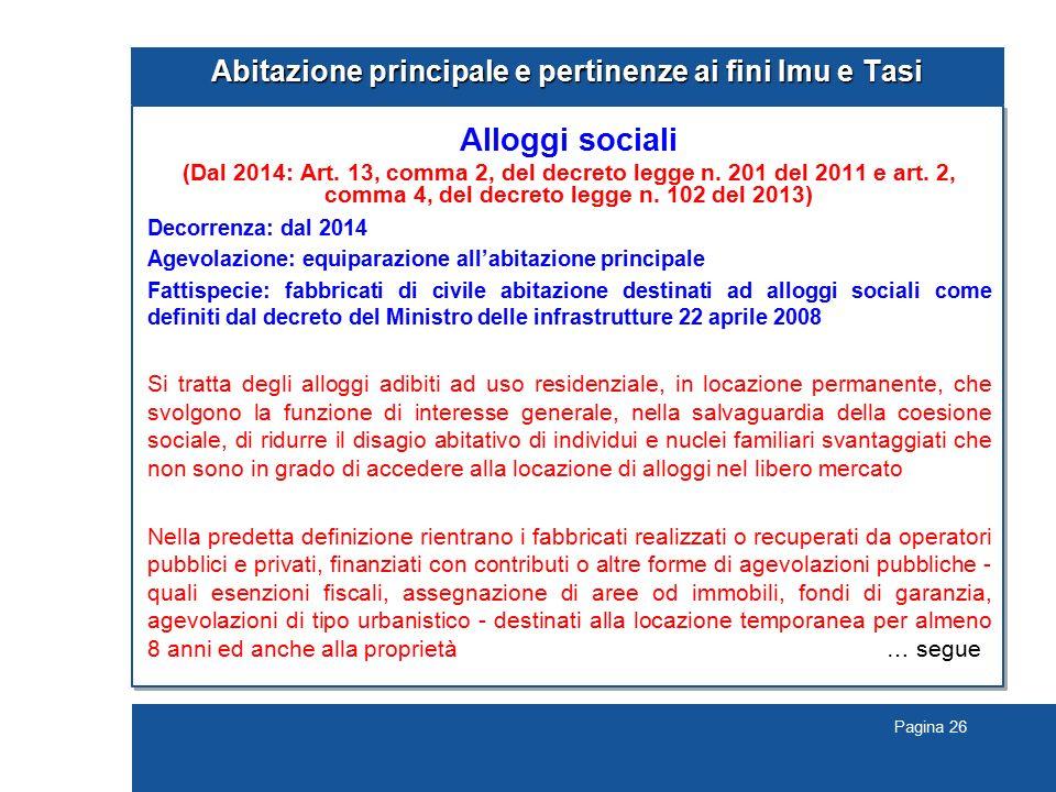 Pagina 26 Abitazione principale e pertinenze ai fini Imu e Tasi Alloggi sociali (Dal 2014: Art. 13, comma 2, del decreto legge n. 201 del 2011 e art.