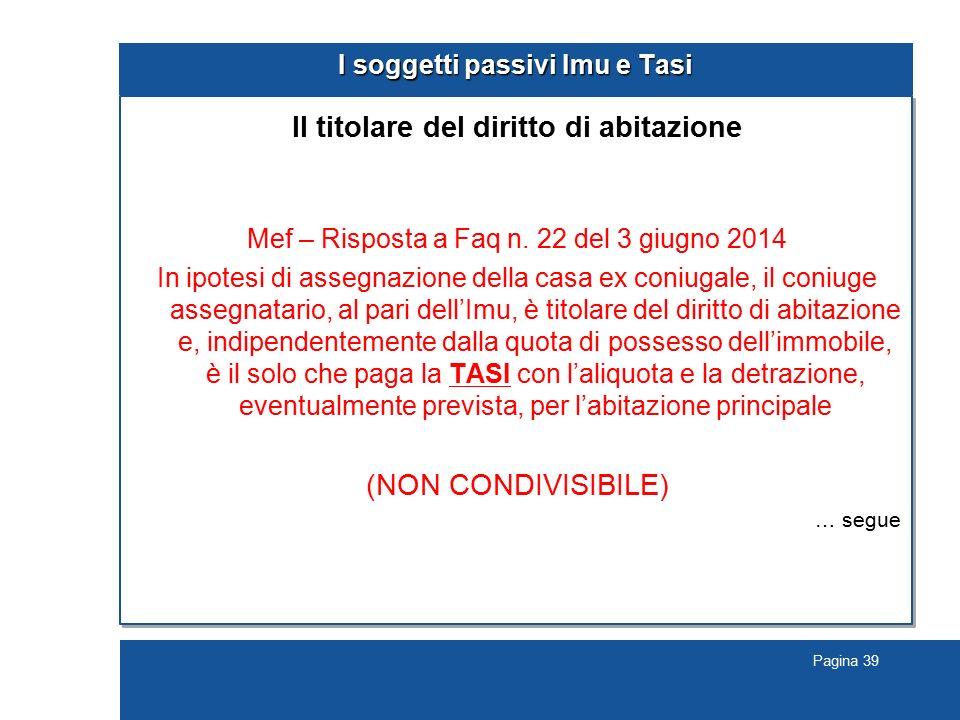 Pagina 39 I soggetti passivi Imu e Tasi Il titolare del diritto di abitazione Mef – Risposta a Faq n. 22 del 3 giugno 2014 In ipotesi di assegnazione