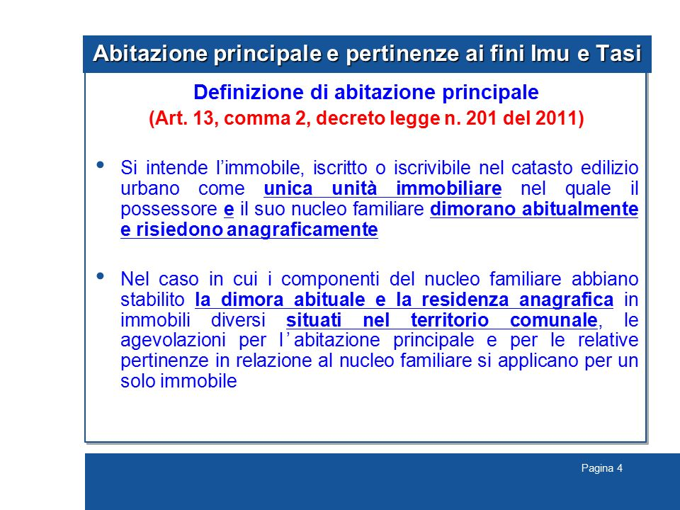 Pagina 4 Abitazione principale e pertinenze ai fini Imu e Tasi Definizione di abitazione principale (Art. 13, comma 2, decreto legge n. 201 del 2011)