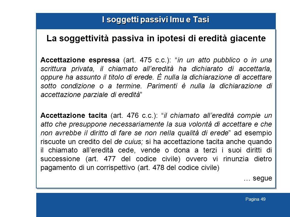 """Pagina 49 I soggetti passivi Imu e Tasi La soggettività passiva in ipotesi di eredità giacente Accettazione espressa (art. 475 c.c.): """"in un atto pubb"""