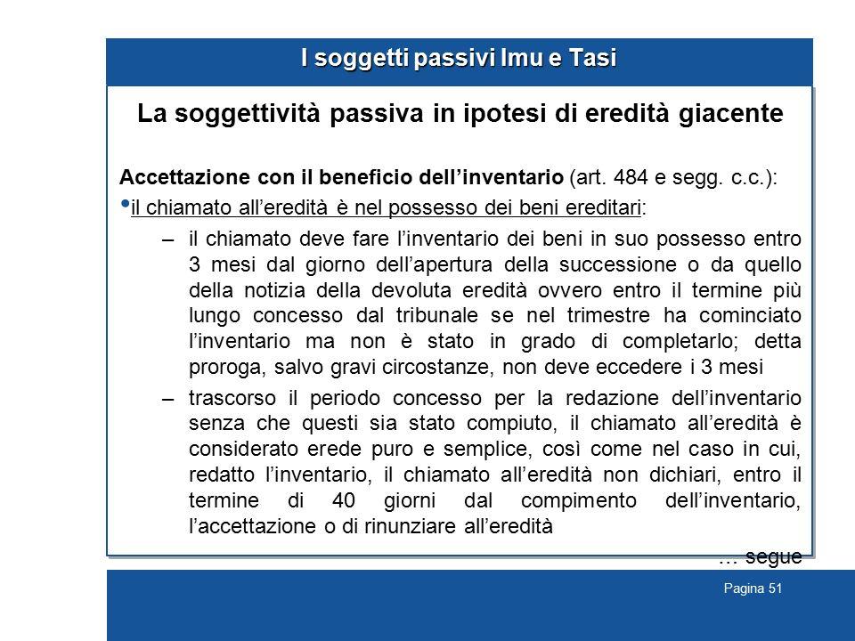 Pagina 51 I soggetti passivi Imu e Tasi La soggettività passiva in ipotesi di eredità giacente Accettazione con il beneficio dell'inventario (art. 484