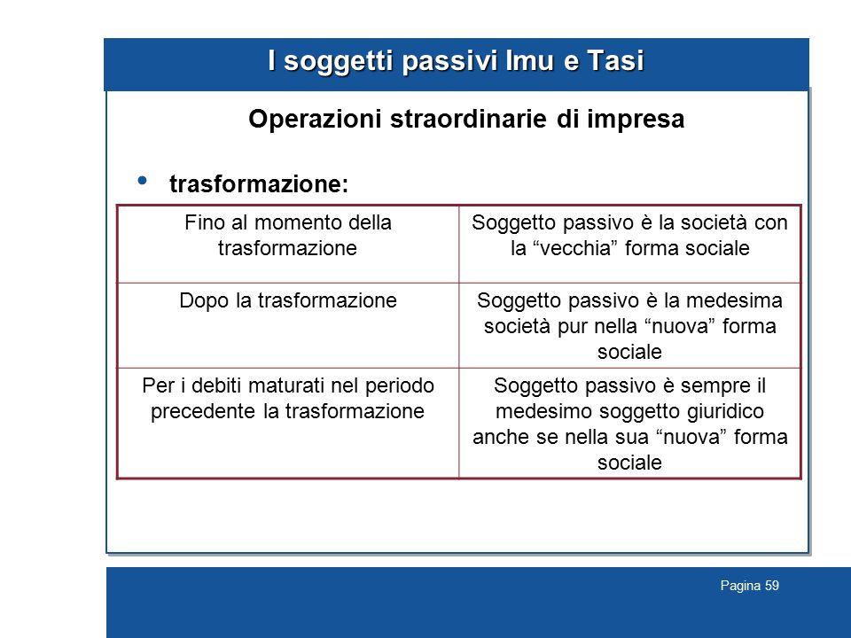 Pagina 59 I soggetti passivi Imu e Tasi Operazioni straordinarie di impresa trasformazione: Fino al momento della trasformazione Soggetto passivo è la