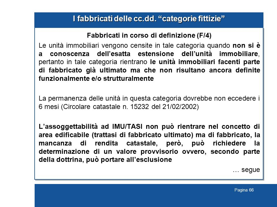 """Pagina 66 I fabbricati delle cc.dd. """"categorie fittizie"""" Fabbricati in corso di definizione (F/4) Le unità immobiliari vengono censite in tale categor"""