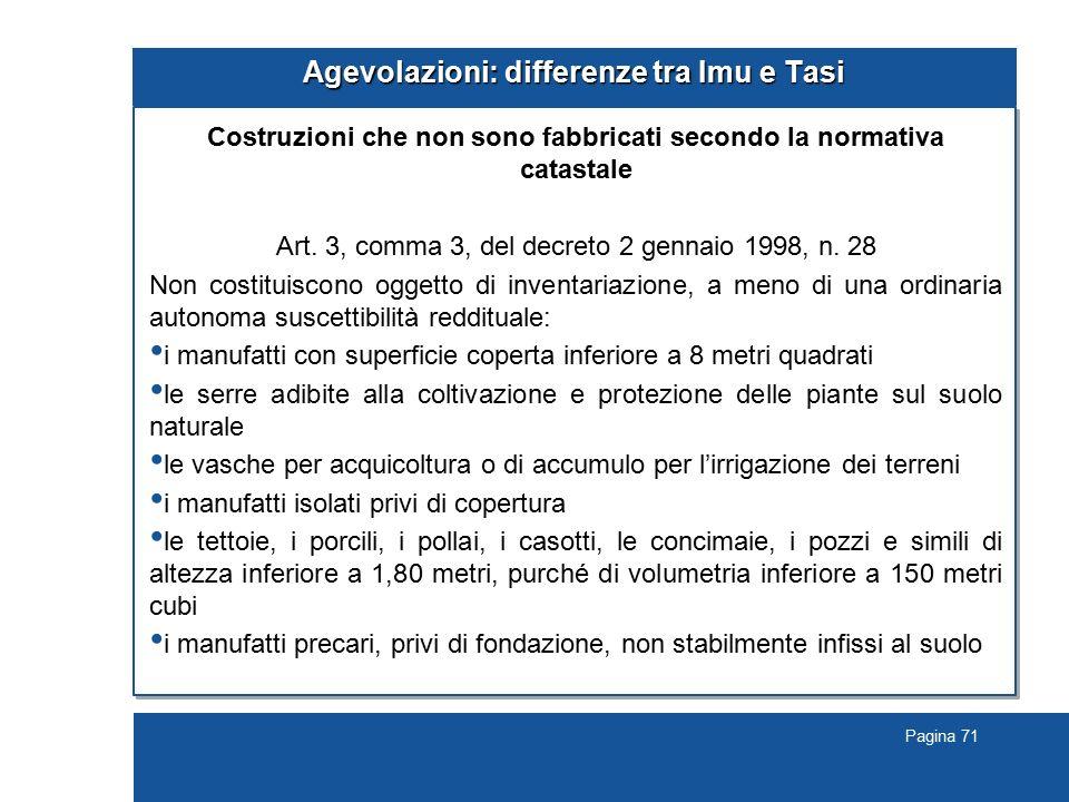 Pagina 71 Agevolazioni: differenze tra Imu e Tasi Costruzioni che non sono fabbricati secondo la normativa catastale Art. 3, comma 3, del decreto 2 ge