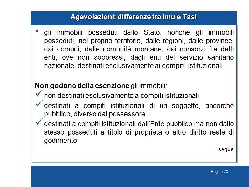 Pagina 73 Agevolazioni: differenze tra Imu e Tasi gli immobili posseduti dallo Stato, nonché gli immobili posseduti, nel proprio territorio, dalle reg