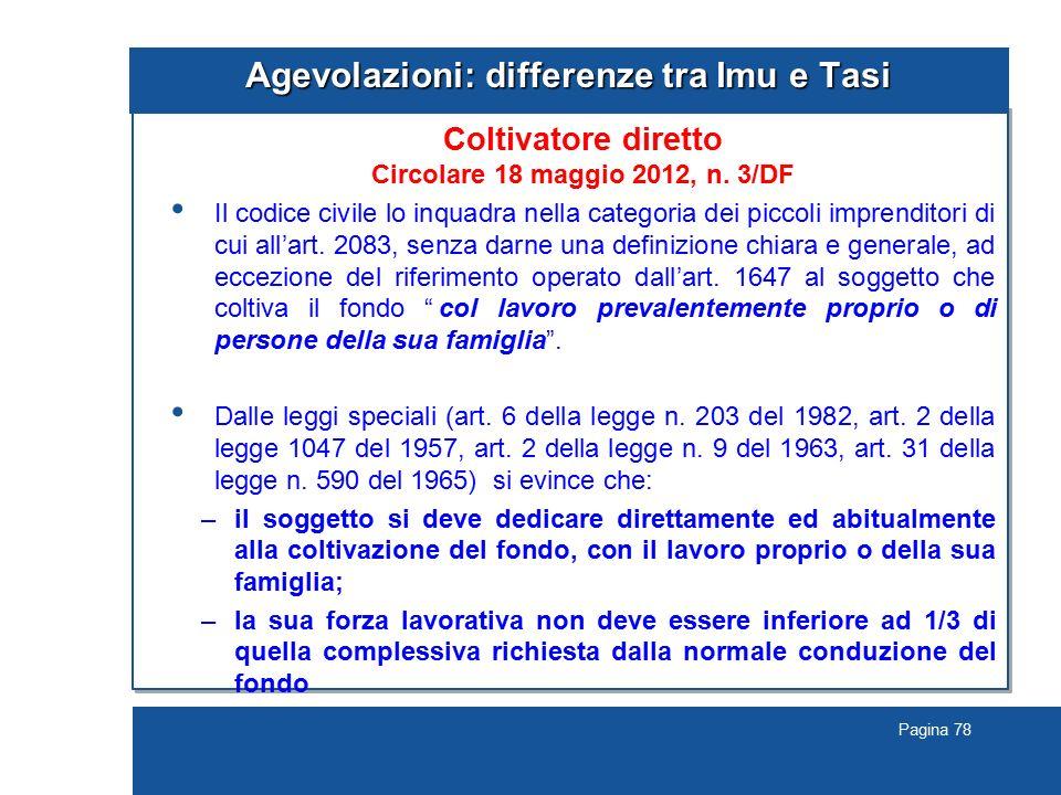 Pagina 78 Agevolazioni: differenze tra Imu e Tasi Coltivatore diretto Circolare 18 maggio 2012, n. 3/DF Il codice civile lo inquadra nella categoria d