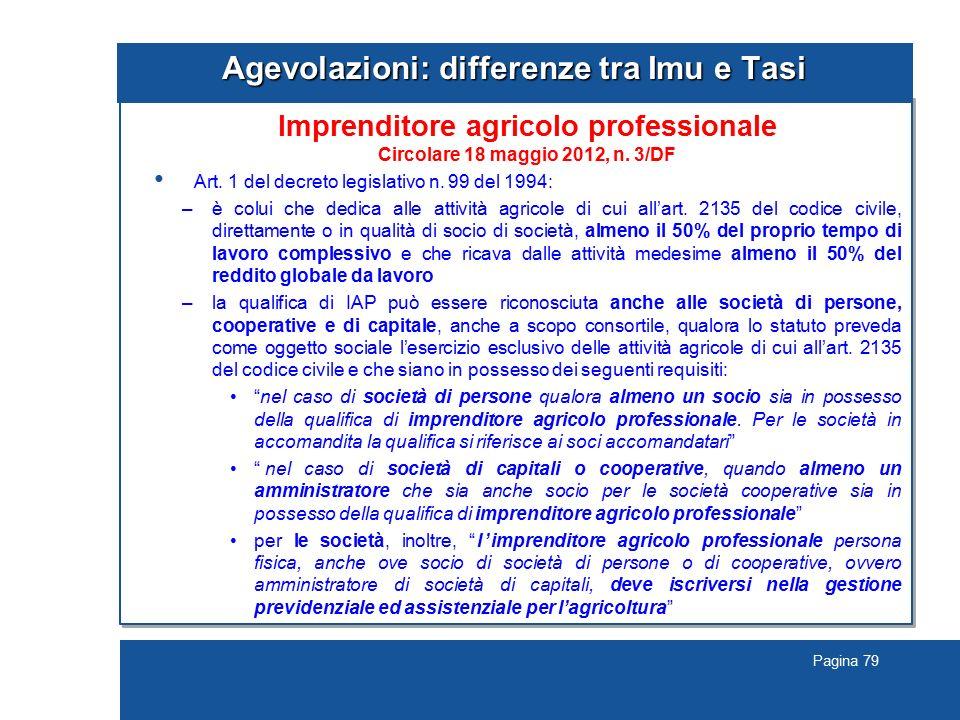 Pagina 79 Agevolazioni: differenze tra Imu e Tasi Imprenditore agricolo professionale Circolare 18 maggio 2012, n. 3/DF Art. 1 del decreto legislativo