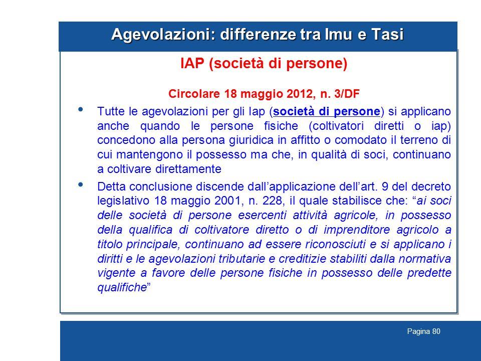 Pagina 80 Agevolazioni: differenze tra Imu e Tasi IAP (società di persone) Circolare 18 maggio 2012, n. 3/DF Tutte le agevolazioni per gli Iap (societ