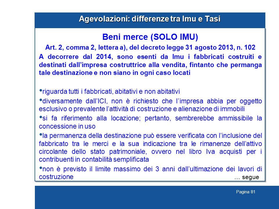 Pagina 81 Agevolazioni: differenze tra Imu e Tasi Beni merce (SOLO IMU) Art. 2, comma 2, lettera a), del decreto legge 31 agosto 2013, n. 102 A decorr