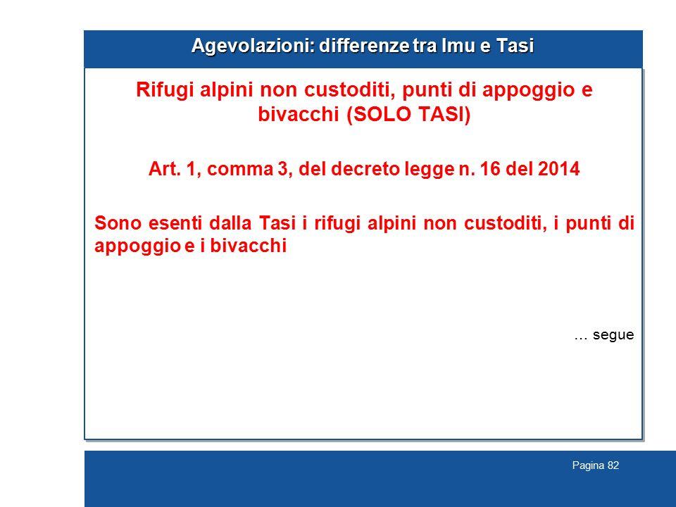 Pagina 82 Agevolazioni: differenze tra Imu e Tasi Rifugi alpini non custoditi, punti di appoggio e bivacchi (SOLO TASI) Art. 1, comma 3, del decreto l
