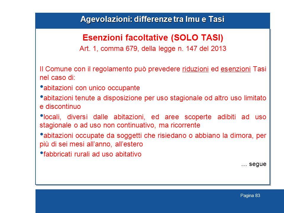 Pagina 83 Agevolazioni: differenze tra Imu e Tasi Esenzioni facoltative (SOLO TASI) Art. 1, comma 679, della legge n. 147 del 2013 Il Comune con il re