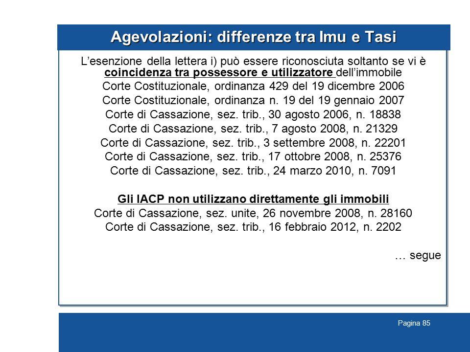 Pagina 85 Agevolazioni: differenze tra Imu e Tasi L'esenzione della lettera i) può essere riconosciuta soltanto se vi è coincidenza tra possessore e u