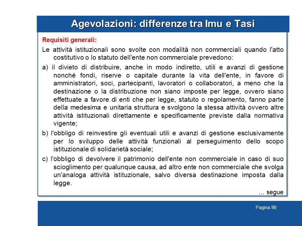 Pagina 90 Agevolazioni: differenze tra Imu e Tasi Requisiti generali: Le attività istituzionali sono svolte con modalità non commerciali quando l'atto
