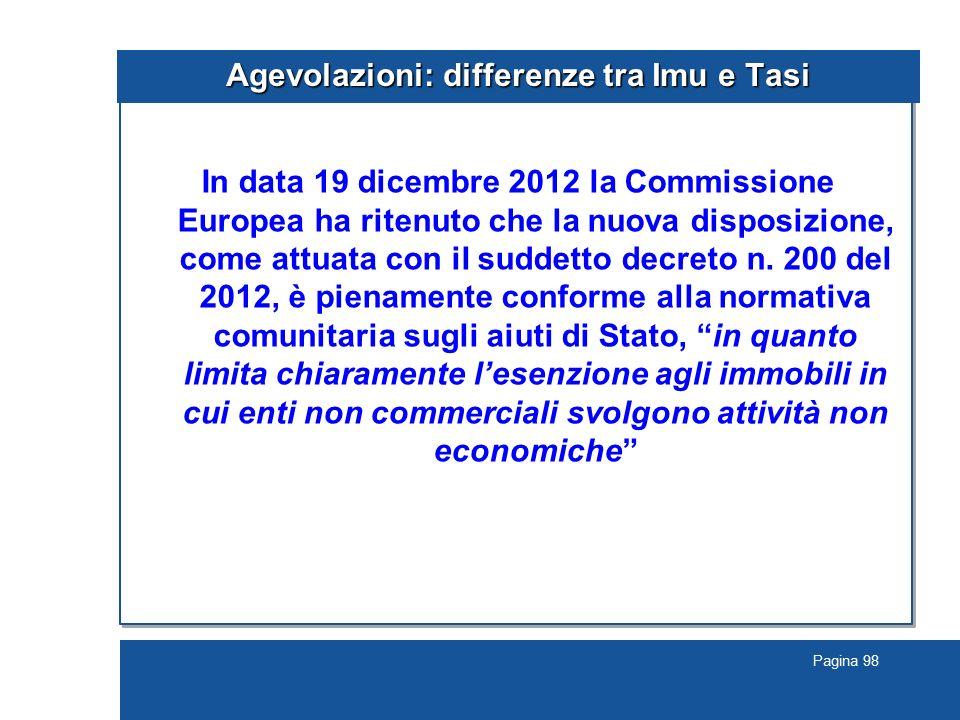 Pagina 98 Agevolazioni: differenze tra Imu e Tasi In data 19 dicembre 2012 la Commissione Europea ha ritenuto che la nuova disposizione, come attuata