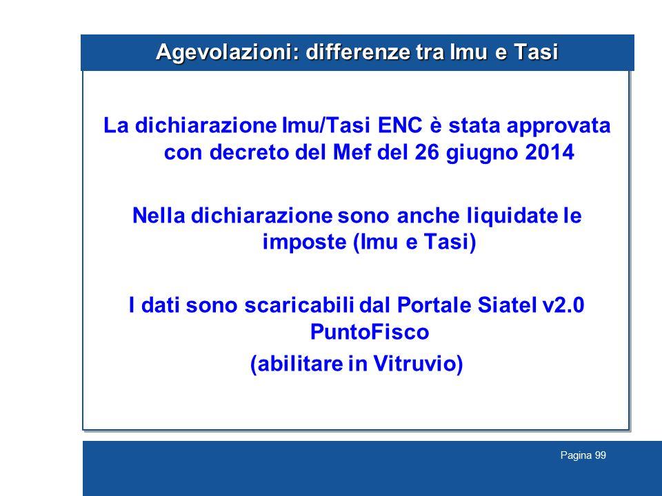 Pagina 99 Agevolazioni: differenze tra Imu e Tasi La dichiarazione Imu/Tasi ENC è stata approvata con decreto del Mef del 26 giugno 2014 Nella dichiar
