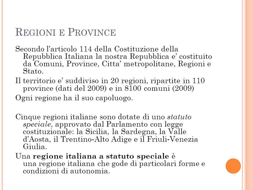 R EGIONI E P ROVINCE Secondo l'articolo 114 della Costituzione della Repubblica Italiana la nostra Repubblica e' costituito da Comuni, Province, Citta
