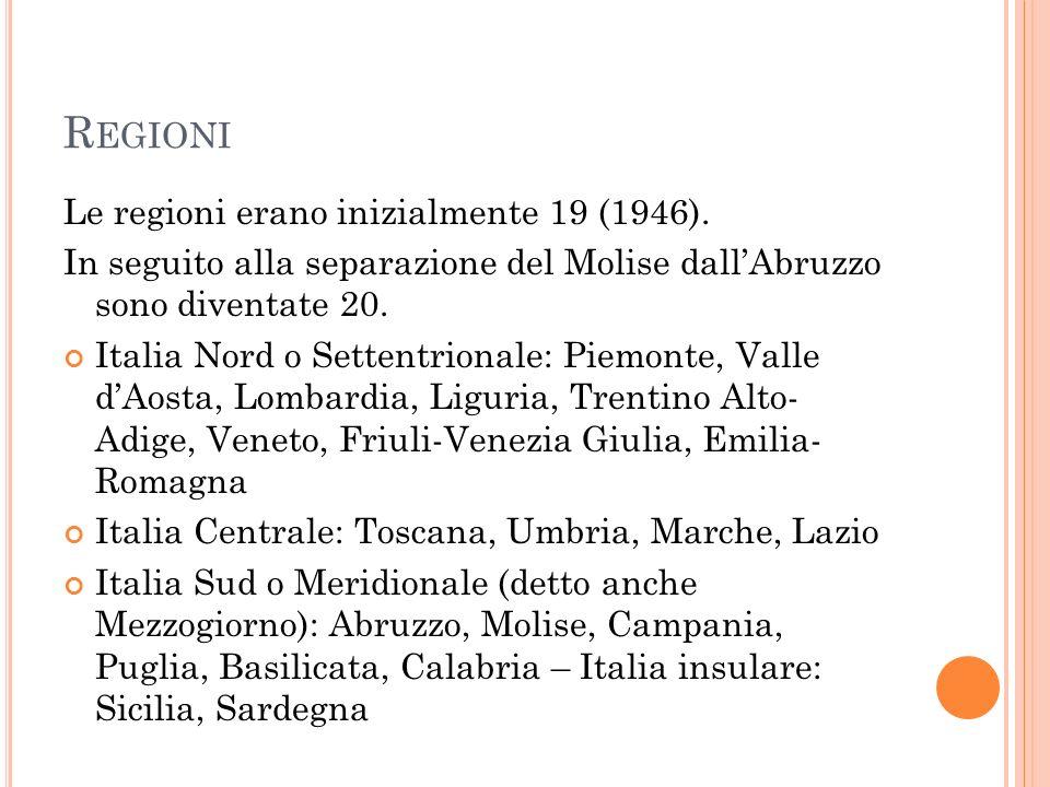 R EGIONI Le regioni erano inizialmente 19 (1946). In seguito alla separazione del Molise dall'Abruzzo sono diventate 20. Italia Nord o Settentrionale: