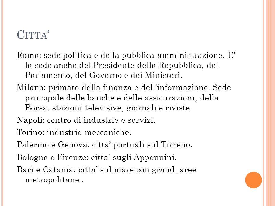 C ITTA ' Roma: sede politica e della pubblica amministrazione. E' la sede anche del Presidente della Repubblica, del Parlamento, del Governo e dei Min