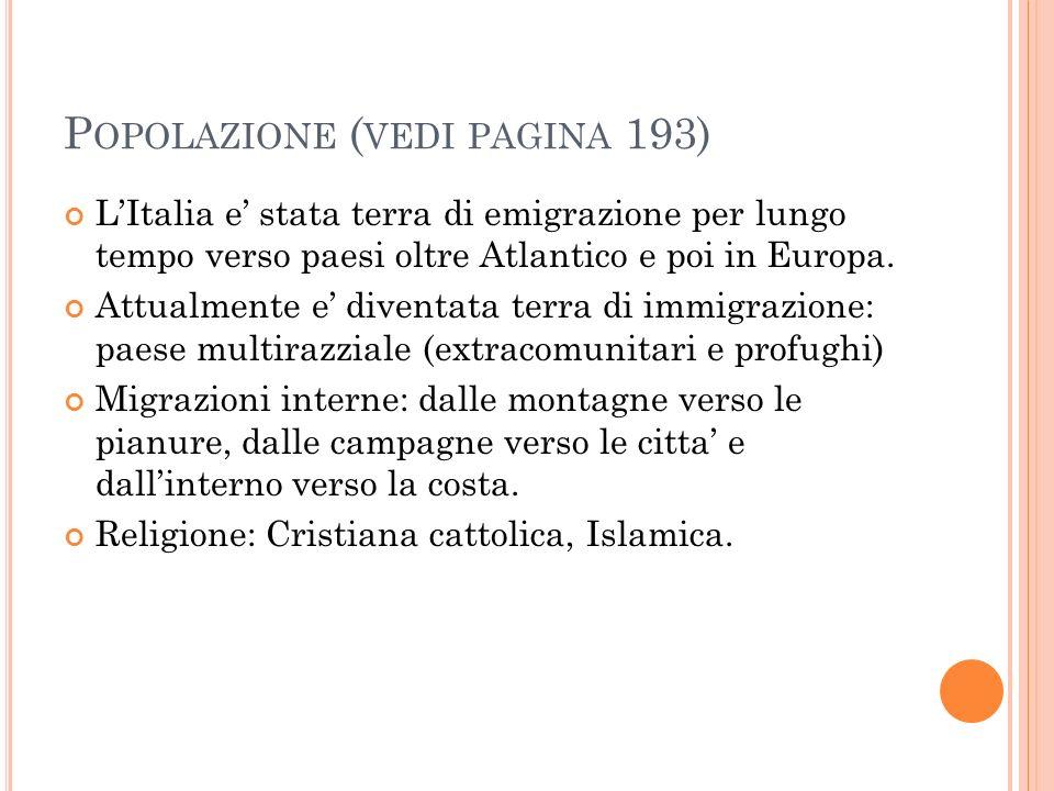 P OPOLAZIONE ( VEDI PAGINA 193) L'Italia e' stata terra di emigrazione per lungo tempo verso paesi oltre Atlantico e poi in Europa. Attualmente e' div