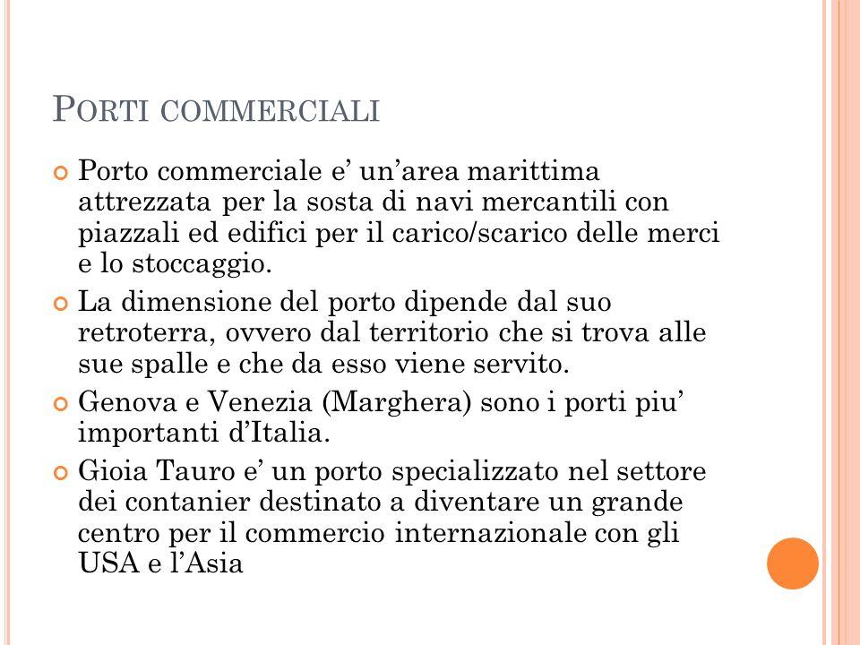 P ORTI COMMERCIALI Porto commerciale e' un'area marittima attrezzata per la sosta di navi mercantili con piazzali ed edifici per il carico/scarico del
