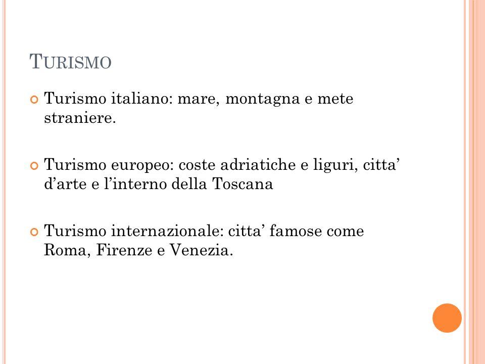 T URISMO Turismo italiano: mare, montagna e mete straniere. Turismo europeo: coste adriatiche e liguri, citta' d'arte e l'interno della Toscana Turism