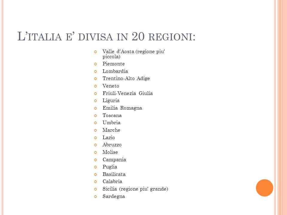 L' ITALIA E ' DIVISA IN 20 REGIONI : Valle d'Aosta (regione piu' piccola) Piemonte Lombardia Trentino-Alto Adige Veneto Friuli-Venezia Giulia Liguria