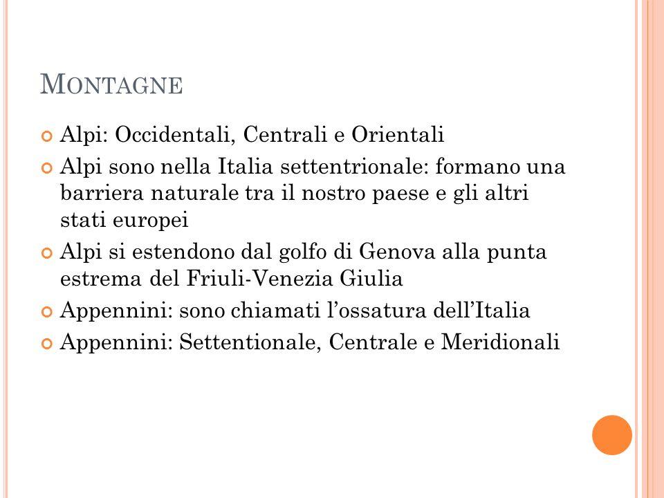 M ONTAGNE Alpi: Occidentali, Centrali e Orientali Alpi sono nella Italia settentrionale: formano una barriera naturale tra il nostro paese e gli altri
