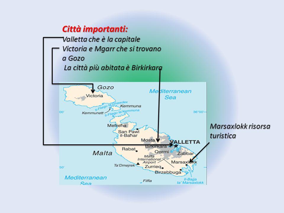 Città importanti: Valletta che è la capitale Victoria e Mgarr che si trovano a Gozo La città più abitata è Birkirkara La città più abitata è Birkirkar