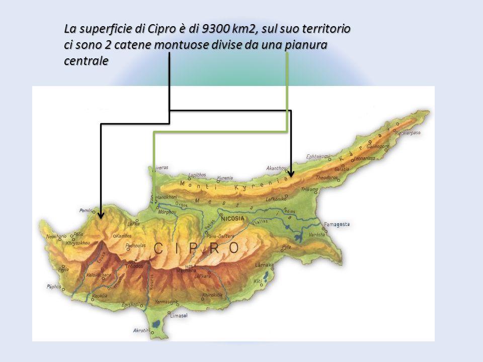 La superficie di Cipro è di 9300 km2, sul suo territorio ci sono 2 catene montuose divise da una pianura centrale
