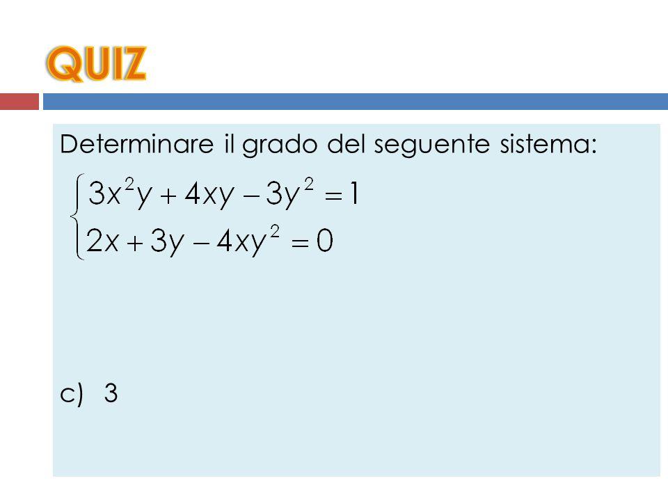 Determinare il grado del seguente sistema: a) 1 b) 2 c) 3 d) 6 e) Nessuna delle precedenti