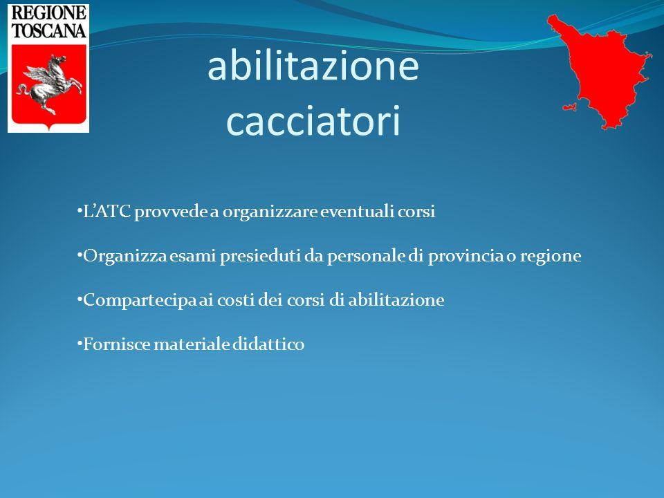 abilitazione cacciatori L'ATC provvede a organizzare eventuali corsi Organizza esami presieduti da personale di provincia o regione Compartecipa ai costi dei corsi di abilitazione Fornisce materiale didattico