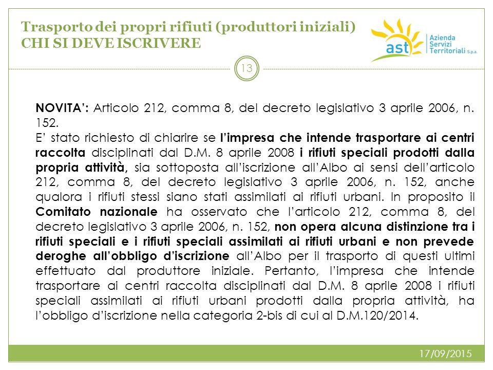 Trasporto dei propri rifiuti (produttori iniziali) CHI SI DEVE ISCRIVERE 17/09/2015 13 NOVITA': Articolo 212, comma 8, del decreto legislativo 3 april