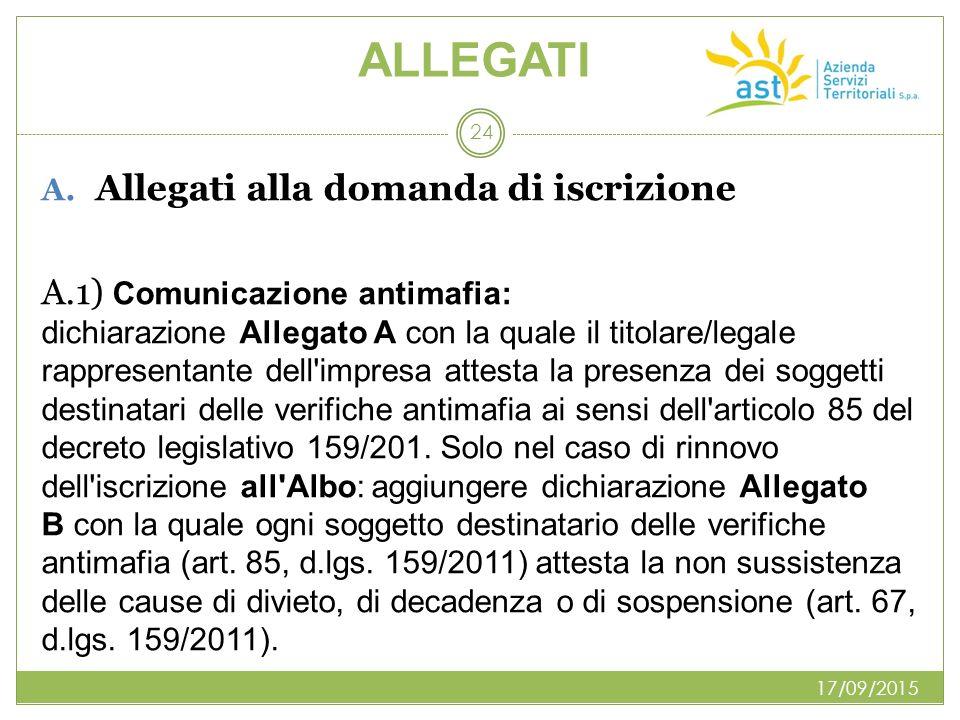 ALLEGATI A. Allegati alla domanda di iscrizione A.1) Comunicazione antimafia: dichiarazione Allegato A con la quale il titolare/legale rappresentante