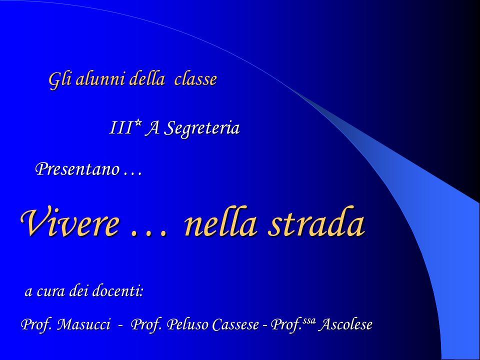 Vivere … nella strada a cura dei docenti: Prof.Masucci - Prof.