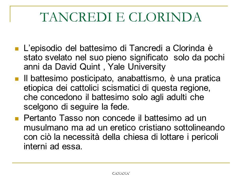 CANANA' TANCREDI E CLORINDA L'episodio del battesimo di Tancredi a Clorinda è stato svelato nel suo pieno significato solo da pochi anni da David Quin